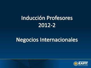 Inducción Profesores 2012-2 Negocios Internacionales