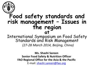 Ms.  Shashi Sareen Senior Food Safety & Nutrition Officer FAO Regional Office for the Asia & the Pacific E-mail:  shash