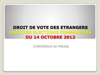 DROIT DE VOTE DES ETRANGERS  LORS DES ELECTIONS COMMUNALES DU 14 OCTOBRE 2012