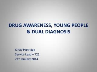 DRUG  AWARENESS, YOUNG PEOPLE & DUAL DIAGNOSIS