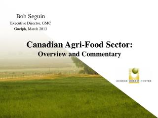 Canadian  Agri -Food  Sector: Overview  and  Commentary