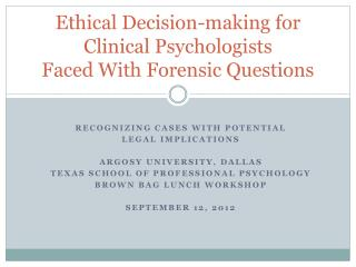 Ethical Decision-making for  Clinical Psychologists  Faced With Forensic Questions