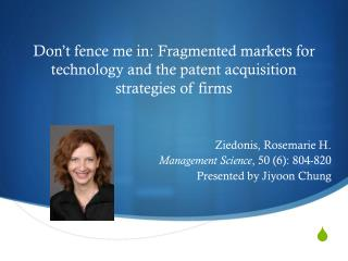 Don�t fence me in: Fragmented markets for technology and the patent acquisition strategies of firms