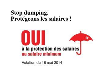 Stop dumping. Protégeons  les salaires !