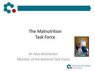 The Malnutrition  Task Force
