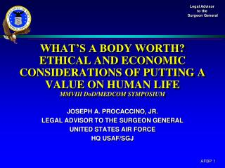 WHAT'S A BODY WORTH? ETHICAL AND ECONOMIC CONSIDERATIONS OF PUTTING A VALUE ON HUMAN LIFE MMVIII DoD/MEDCOM SYMPOSIUM