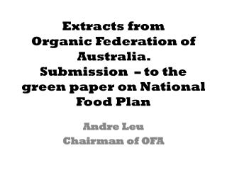 Extracts from Organic  Federation of  Australia.  Submission   –  to  the green paper on National Food Plan