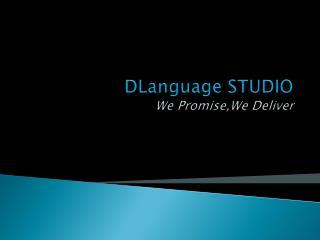 DLanguage  STUDIO  We  Promise,We  Deliver