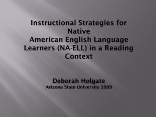 Instructional Strategies for Native American English Language  Learners (NA-ELL) in a Reading Context Deborah Holgate A