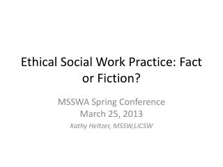 Ethical Social Work Practice: Fact or Fiction?