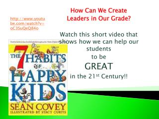 How Can We Create  Leaders in Our Grade? Watch this short video that shows how we can help our students to  be  GREAT i
