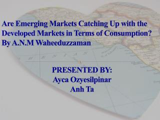Are Emerging Markets Catching Up with the  Developed  Markets in Terms of Consumption? By A.N.M  Waheeduzzaman