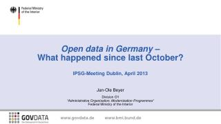 Open data in Germany  –  What happened since last October? IPSG-Meeting Dublin, April 2013