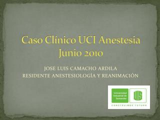 Caso Clínico UCI Anestesia  Junio 2010