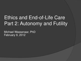 Ethics and End-of-Life Care Part 2: Autonomy and Futility