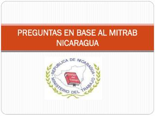 PREGUNTAS EN BASE AL MITRAB NICARAGUA