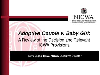 Adoptive Couple v. Baby  Girl :  A Review of the Decision and Relevant ICWA Provisions