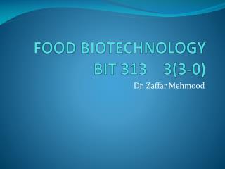 FOOD BIOTECHNOLOGY  BIT 313    3(3-0)