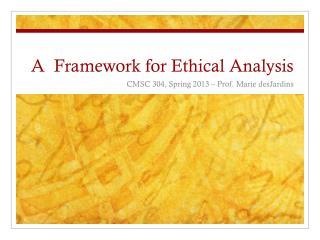 A  Framework for Ethical  Analysis