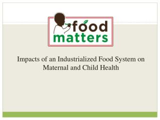 Impacts of an Industrialized Food System on Maternal and Child Health