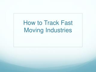 How to Track Fast Moving Industries