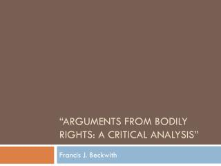 """ Arguments from Bodily Rights: A Critical Analysis"""