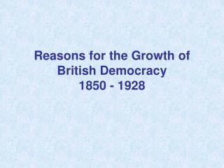 Reasons for the Growth of British Democracy 1850 - 1928