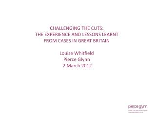 CHALLENGING THE CUTS:  THE EXPERIENCE AND LESSONS LEARNT  FROM CASES IN GREAT BRITAIN Louise Whitfield Pierce Glynn 2 M