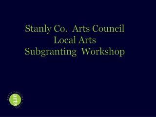 Stanly Co.  Arts Council Local  Arts  Subgranting  Workshop