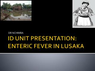 ID UNIT PRESENTATION: ENTERIC FEVER IN LUSAKA