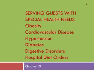SERVING GUESTS WITH SPECIAL HEALTH NEEDS Obesity Cardiovascular Disease Hypertension Diabetes Digestive Disorders Hospi