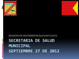 SECRETARIA DE SALUD MUNICIPAL  Septiembre 27 de 2012