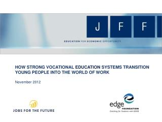 HOW STRONG VOCATIONAL  EDUCATION  SYSTEMS TRANSITION YOUNG PEOPLE INTO THE WORLD OF  WORK