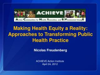 Making Health Equity a Reality:  Approaches to Transforming Public Health  Practice