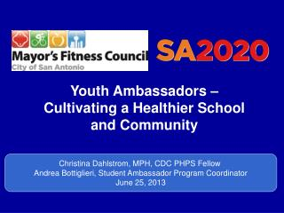Christina Dahlstrom, MPH, CDC PHPS Fellow  Andrea Bottiglieri, Student Ambassador Program Coordinator June 25, 2013