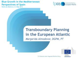 Transboundary  Planning in the European Atlantic Margarida Almodovar, DGPM, PT