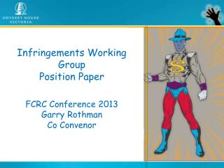 Infringements Working Group  Position Paper FCRC Conference 2013               Garry Rothman Co Convenor
