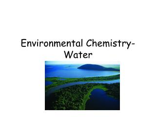 Environmental Chemistry- Water