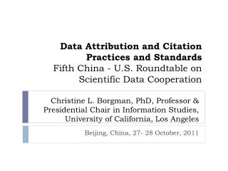 Data Attribution and Citation Practices and Standards Fifth China - U.S. Roundtable on Scientific Data Cooperation