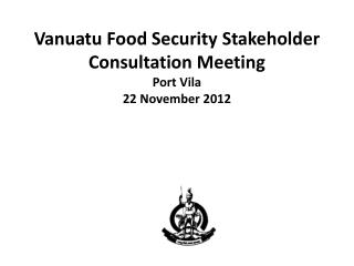 Vanuatu Food Security Stakeholder Consultation Meeting Port Vila 22 November 2012