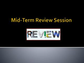 Mid-Term Review Session