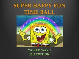 SUPER HAPPY FUN TIME BALL