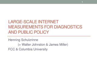 Large-Scale Internet Measurements  for Diagnostics and public policy