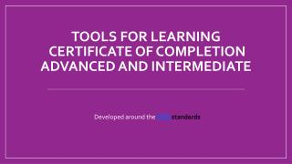 Tools for Learning  Certificate of Completion ADVANCED AND intermediate