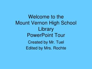Welcome  to the  Mount Vernon High School Library  PowerPoint Tour