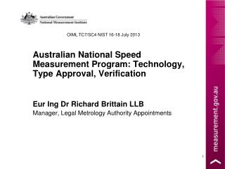 Australian National Speed Measurement Program: Technology, Type Approval, Verification Eur Ing Dr Richard Brittain LLB