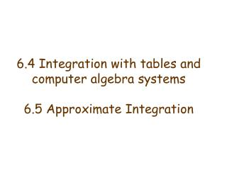6.4 integration with tables and computer algebra systems  6.5 approximate integration