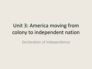 Unit 3: America moving from colony to independent nation