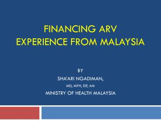 FINANCING ARV  EXPERIENCE FROM MALAYSIA