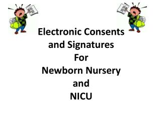 Electronic Consents and Signatures  For  Newborn Nursery and  NICU